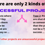 There are Two Kinds of Successful Projects